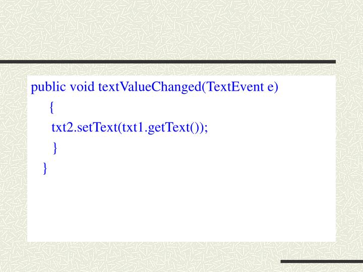 public void textValueChanged(TextEvent e)