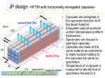 jp design hftm with horizontally elongated capsules