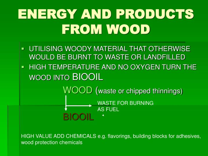 ENERGY AND PRODUCTS FROM WOOD