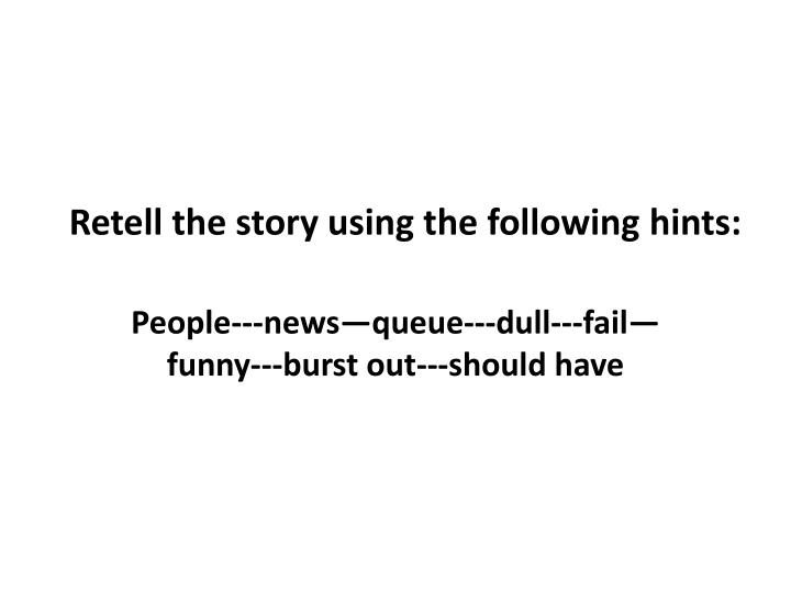 Retell the story using the following hints
