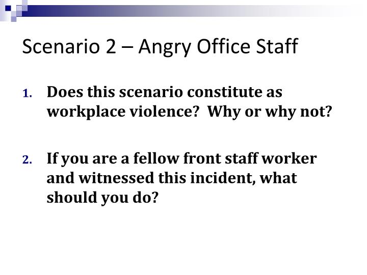 Scenario 2 – Angry Office Staff