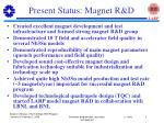present status magnet r d