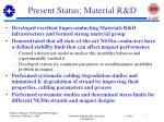 present status material r d
