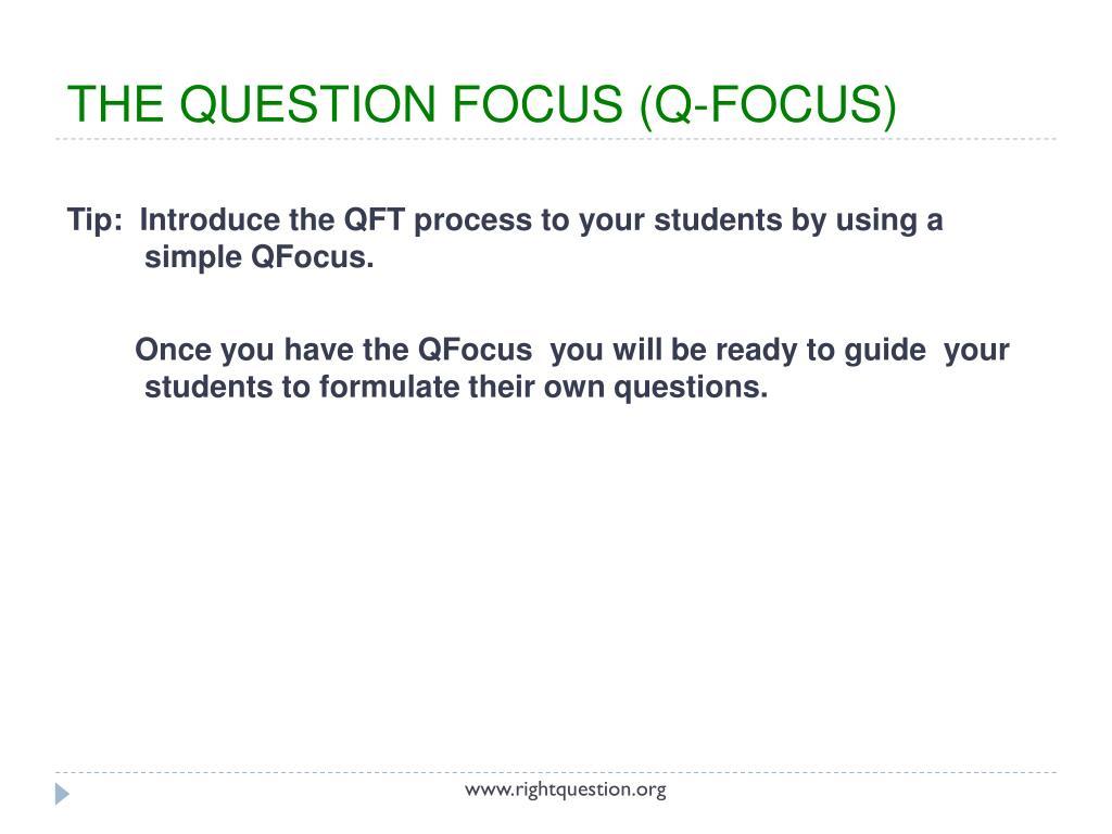 PPT - INTRODUCING THE QUESTION FORMULATION TECHNIQUE™ (QFT