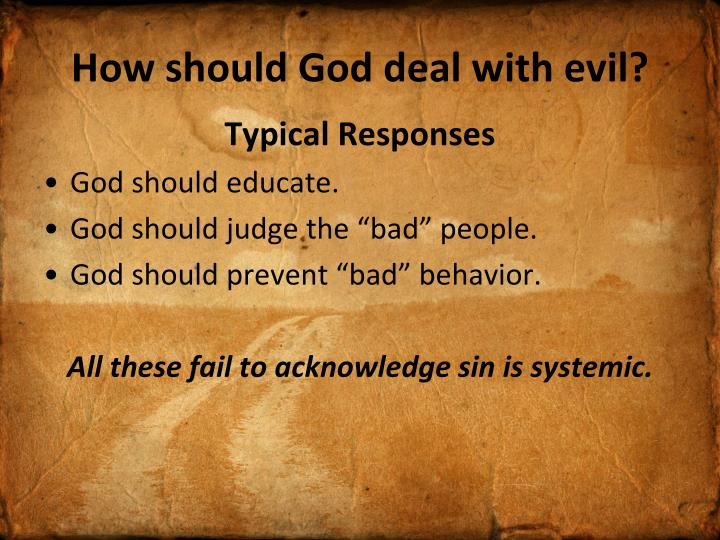 How should God deal with evil?