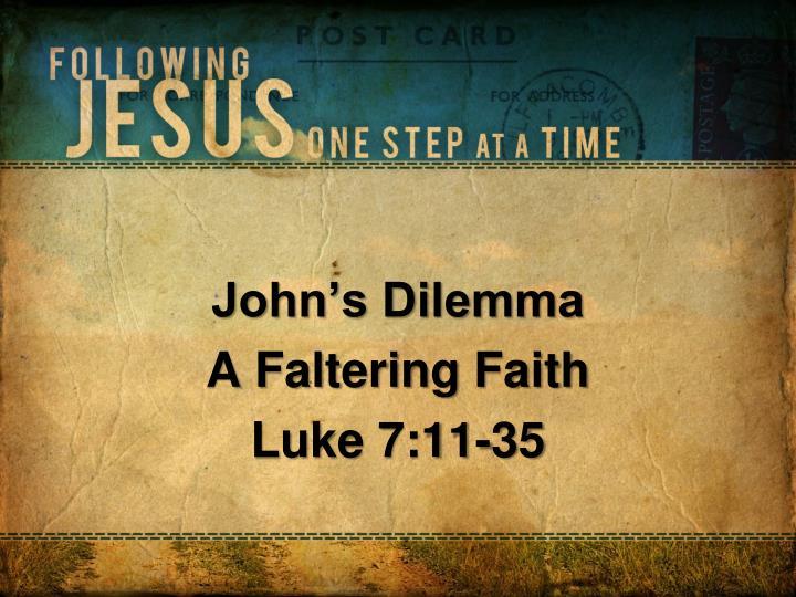John s dilemma a faltering faith luke 7 11 35