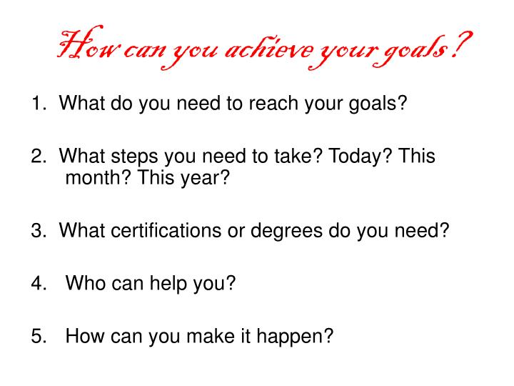 How can you achieve your goals?