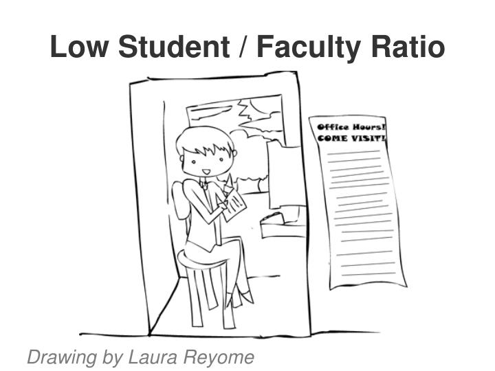Low Student / Faculty Ratio