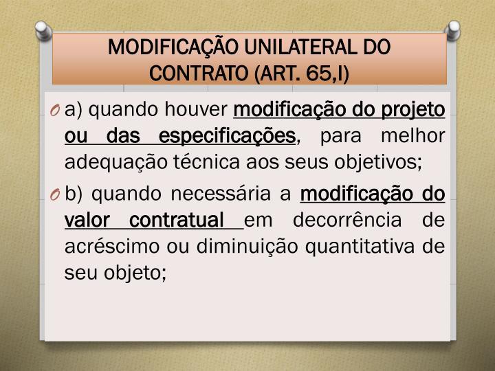 MODIFICAÇÃO UNILATERAL DO CONTRATO (ART. 65,I)