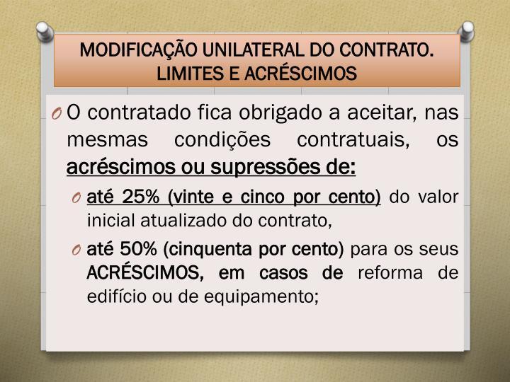 MODIFICAÇÃO UNILATERAL DO CONTRATO. LIMITES E ACRÉSCIMOS