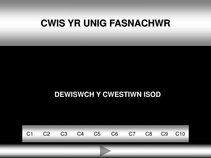CWIS YR UNIG FASNACHWR