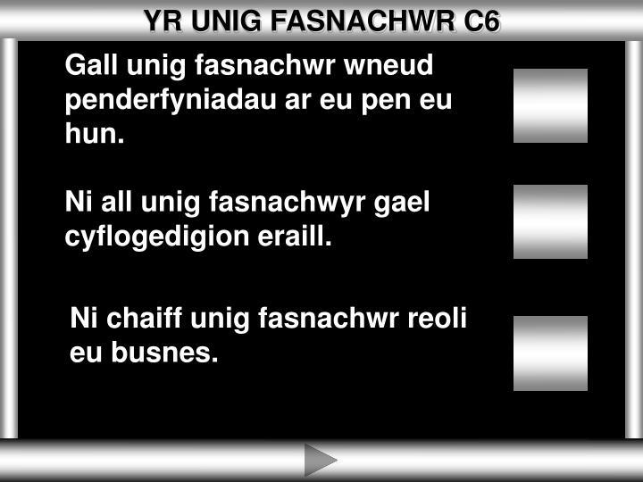 YR UNIG FASNACHWR C6