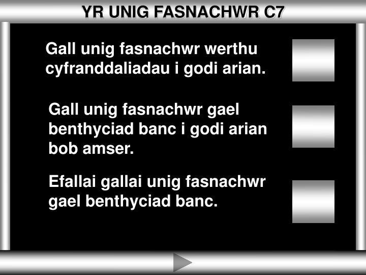 YR UNIG FASNACHWR C7