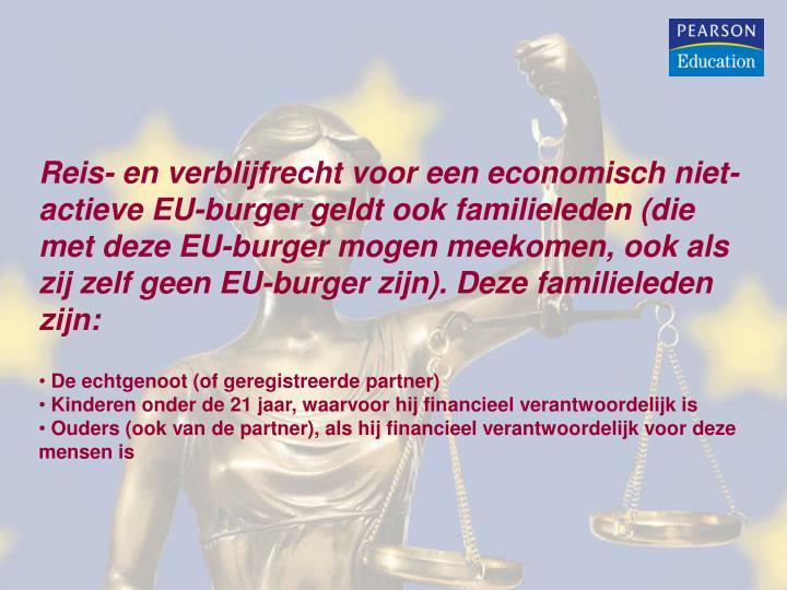 Reis- en verblijfrecht voor een economisch niet-actieve EU-burger geldt ook familieleden (die met deze EU-burger mogen meekomen, ook als zij zelf geen EU-burger zijn). Deze familieleden zijn: