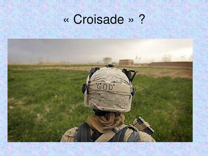 «Croisade» ?
