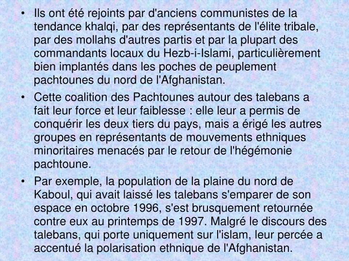 Ils ont été rejoints par d'anciens communistes de la tendance khalqi, par des représentants de l'élite tribale, par des mollahs d'autres partis et par la plupart des commandants locaux du Hezb-i-Islami, particulièrement bien implantés dans les poches de peuplement pachtounes du nord de l'Afghanistan.