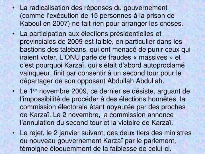 La radicalisation des réponses du gouvernement (comme l'exécution de 15 personnes à la prison de Kaboul en 2007) ne fait rien pour arranger les choses.