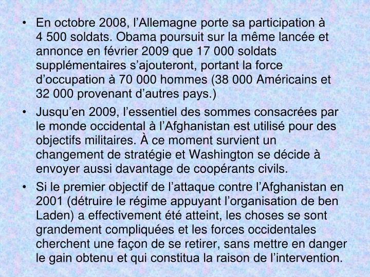 En octobre 2008, l'Allemagne porte sa participation à 4500 soldats. Obama poursuit sur la même lancée et annonce en février 2009 que 17000 soldats supplémentaires s'ajouteront, portant la force d'occupation à 70000 hommes (38000 Américains et 32000 provenant d'autres pays.)