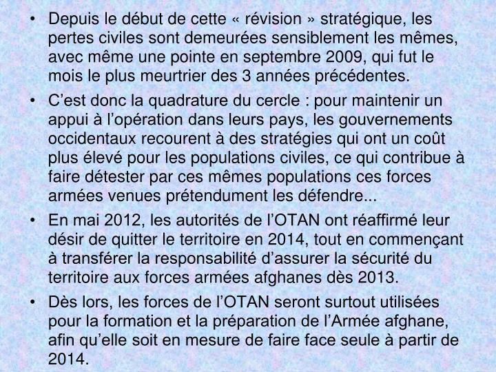 Depuis le début de cette «révision» stratégique, les pertes civiles sont demeurées sensiblement les mêmes, avec même une pointe en septembre 2009, qui fut le mois le plus meurtrier des 3 années précédentes.