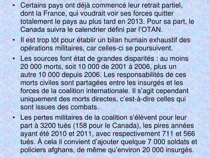 Certains pays ont déjà commencé leur retrait partiel, dont la France, qui voudrait voir ses forces quitter totalement le pays au plus tard en 2013. Pour sa part, le Canada suivra le calendrier défini par l'OTAN.