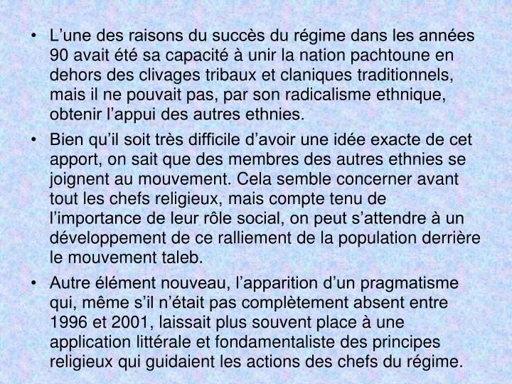 L'une des raisons du succès du régime dans les années 90 avait été sa capacité à unir la nation pachtoune en dehors des clivages tribaux et claniques traditionnels, mais il ne pouvait pas, par son radicalisme ethnique, obtenir l'appui des autres ethnies.