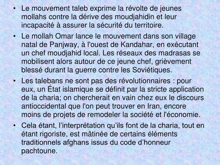 Le mouvement taleb exprime la révolte de jeunes mollahs contre la dérive des moudjahidin et leur incapacité à assurer la sécurité du territoire.