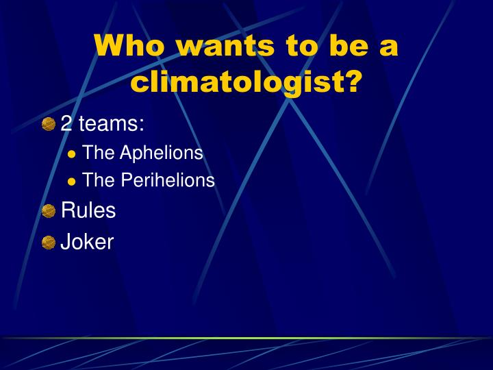 Who wants to be a climatologist