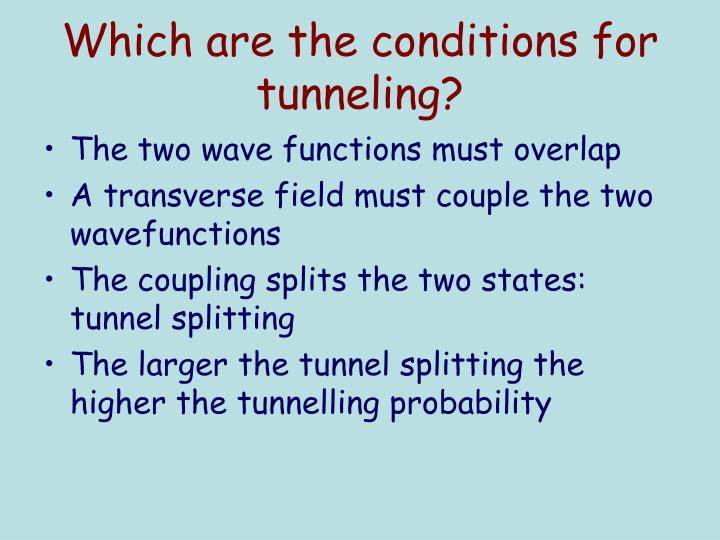 Which are the conditions for tunneling?
