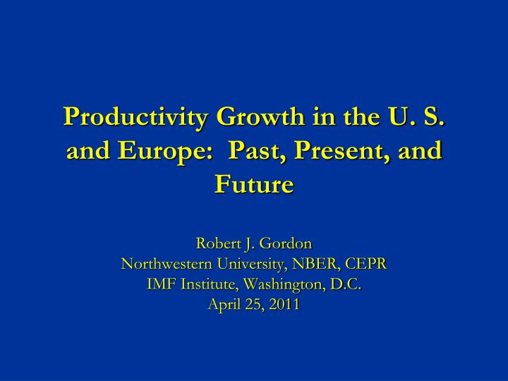 productivity growth in the u s and europe past present and future n.