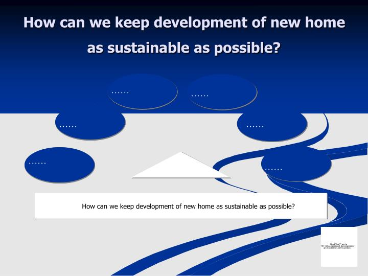 How can we keep development of new home as sustainable as possible?