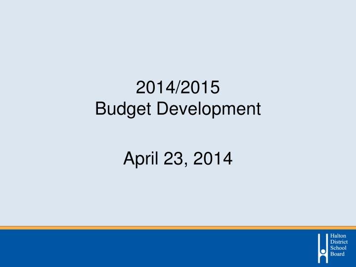 2014 2015 budget development april 23 2014 n.