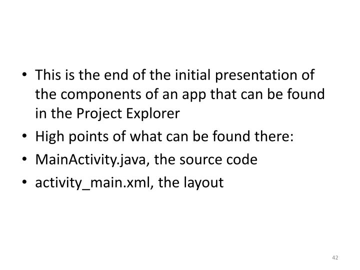 This is the end of the initial presentation of the components of an app that can be found in the Project Explorer