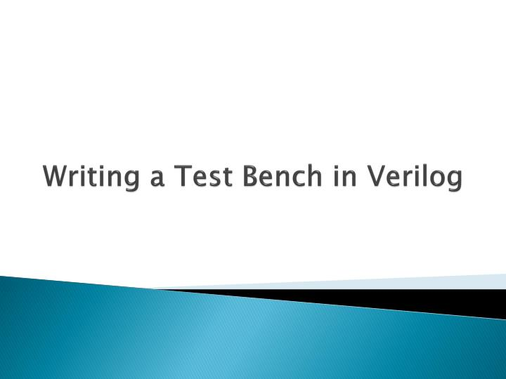 PPT - Writing a Test Bench in Verilog PowerPoint