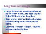 long term advantages