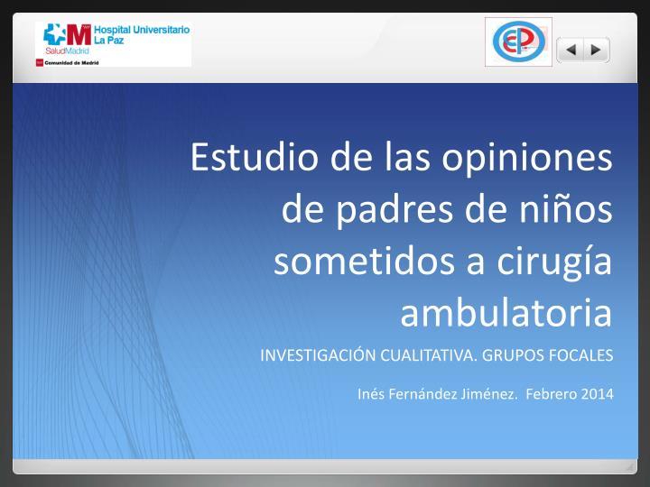 Estudio de las opiniones de padres de ni os sometidos a cirug a ambulatoria