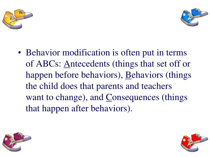 Behavior modification is often put in terms of ABCs: