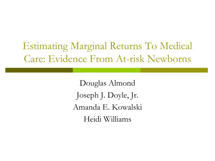 estimating marginal returns to medical care evidence from at risk newborns n.