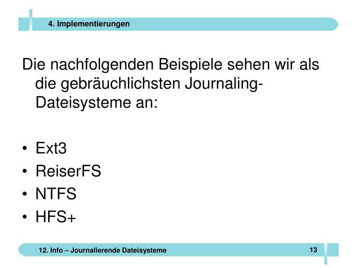 Die nachfolgenden Beispiele sehen wir als die gebräuchlichsten Journaling-Dateisysteme an: