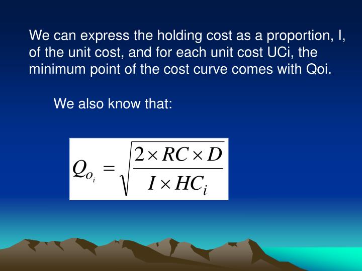 We can express the holding cost as a proportion, I, of the unit cost, and for each unit cost UCi, the minimum point of the cost curve comes with Qoi.