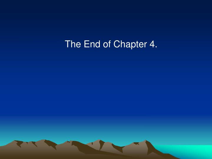 The End of Chapter 4.