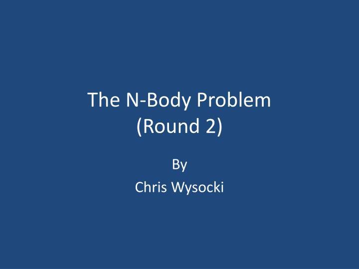 the n body problem round 2 n.