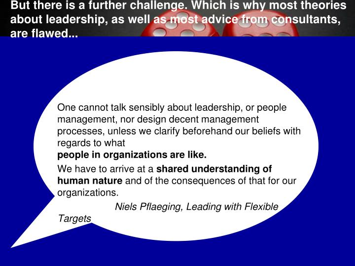 But there is a further challenge. Which is why most theories about leadership, as well as most advice from consultants, are flawed...