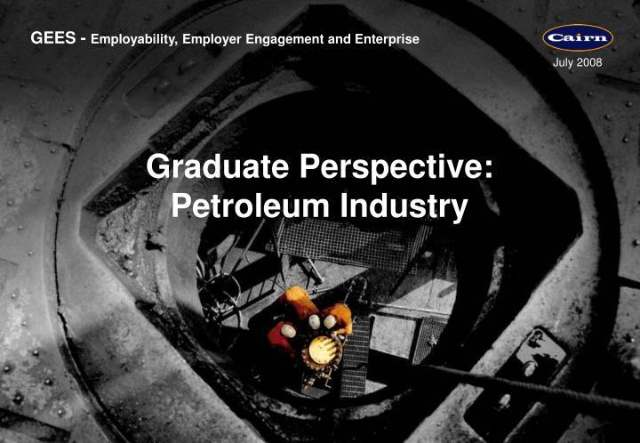 Graduate perspective petroleum industry