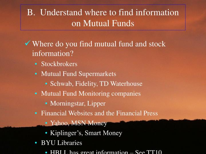 B.  Understand where to find information on Mutual Funds