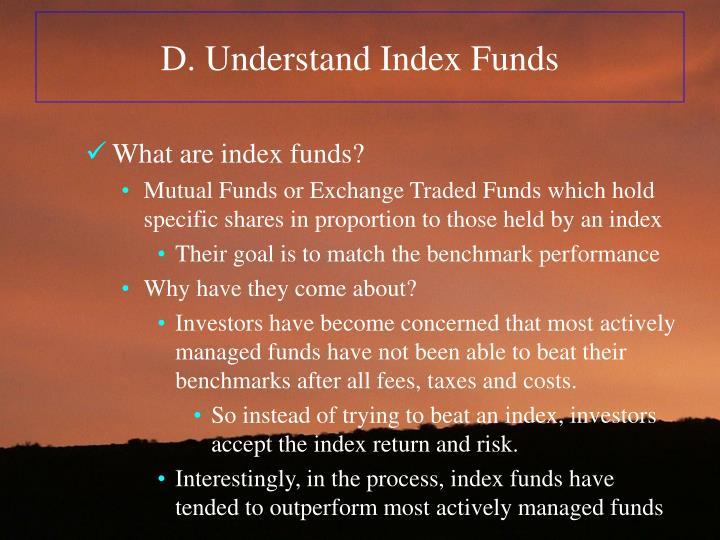 D. Understand Index Funds