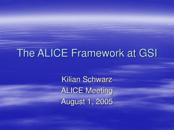 The alice framework at gsi