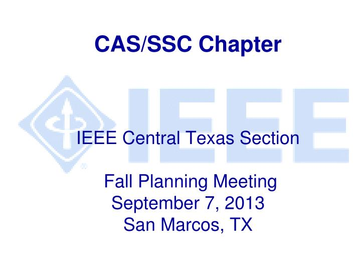 Cas ssc chapter ieee central texas section fall planning meeting september 7 2013 san marcos tx