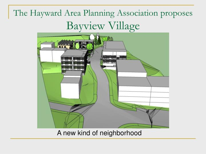 the hayward area planning association proposes bayview village n.