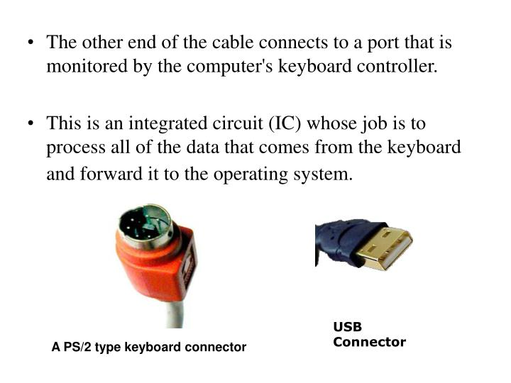 The other end of the cable connects to a port that is monitored by the computer's keyboard controller.