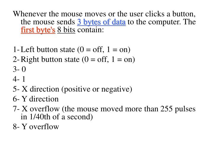 Whenever the mouse moves or the user clicks a button, the mouse sends